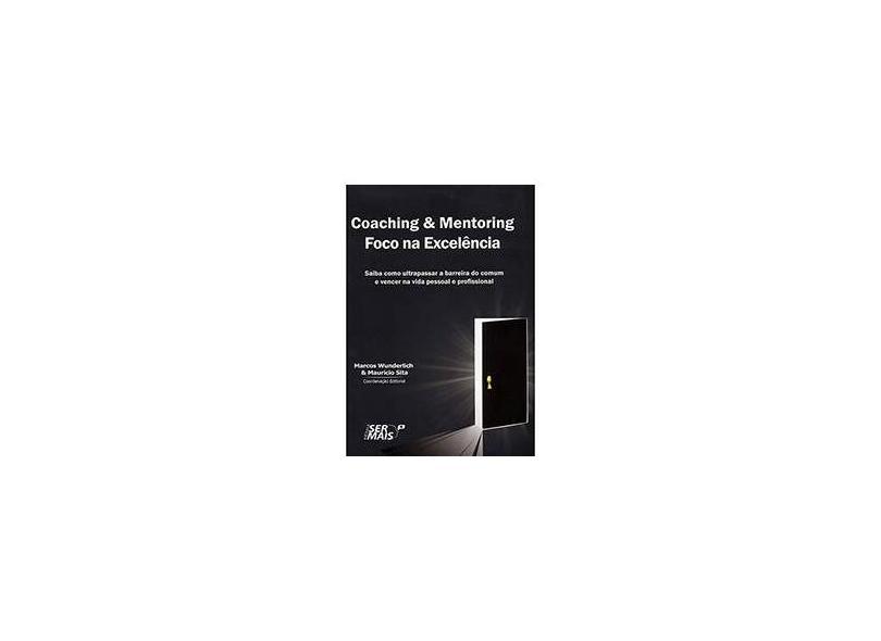 Coaching e Mentoring - Foco na Excelência - Wunderlich, Marcos; Sita, Mauricio - 9788563178534