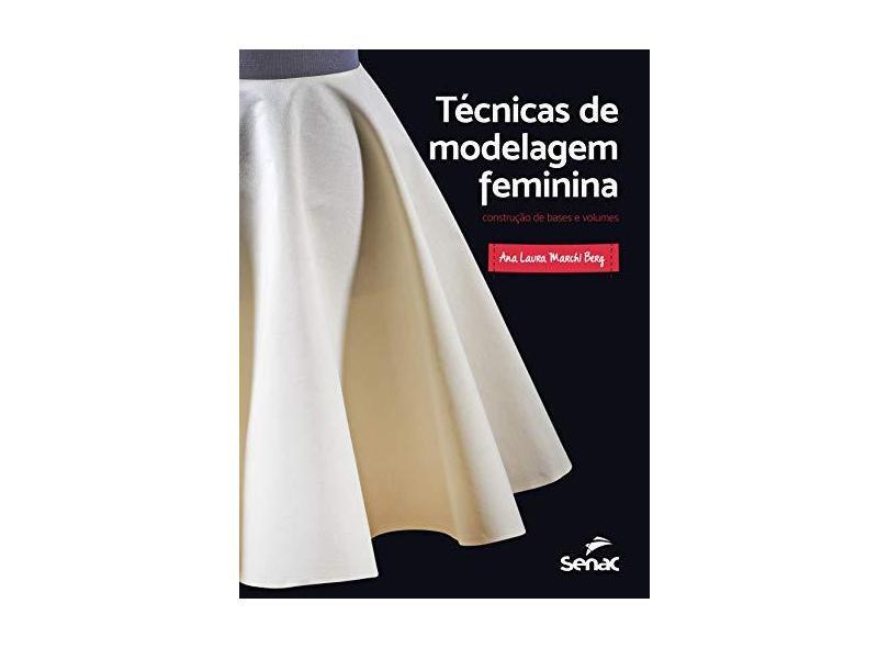 Técnicas de modelagem feminina: Construção de bases e volumes - Ana Laura Marchi Berg - 9788539626922