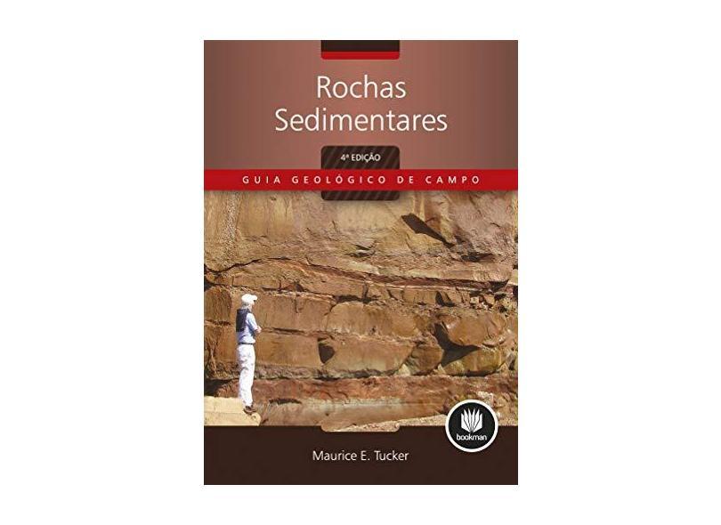 Rochas Sedimentares: Guia Geológico de Campo - Maurice E. Tucker - 9788582601273