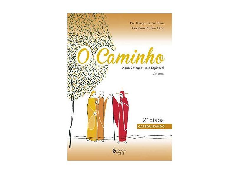 O Caminho - Crisma 2a. Etapa Catequizando - Diário Catequético E Espiritual - Paro,pe. Thiago Faccini - 9788532657176