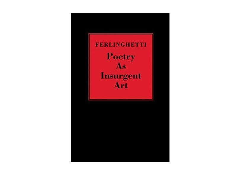 "Poetry As Insurgent Art - ""ferlinghetti, Lawrence"" - 9780811217194"