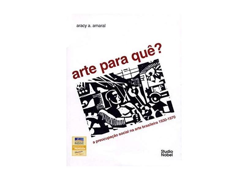Arte para Quê ? - A Preocupação Social na Arte - Amaral, Aracy Abreu - 9788575530115