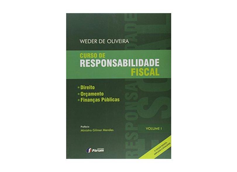 Curso de Responsabilidade Fiscal - Direito, Orçamento e Finanças Públicas - 2ª Ed. 2015 - Vol. 1 - De Oliveira, Weder - 9788545000624