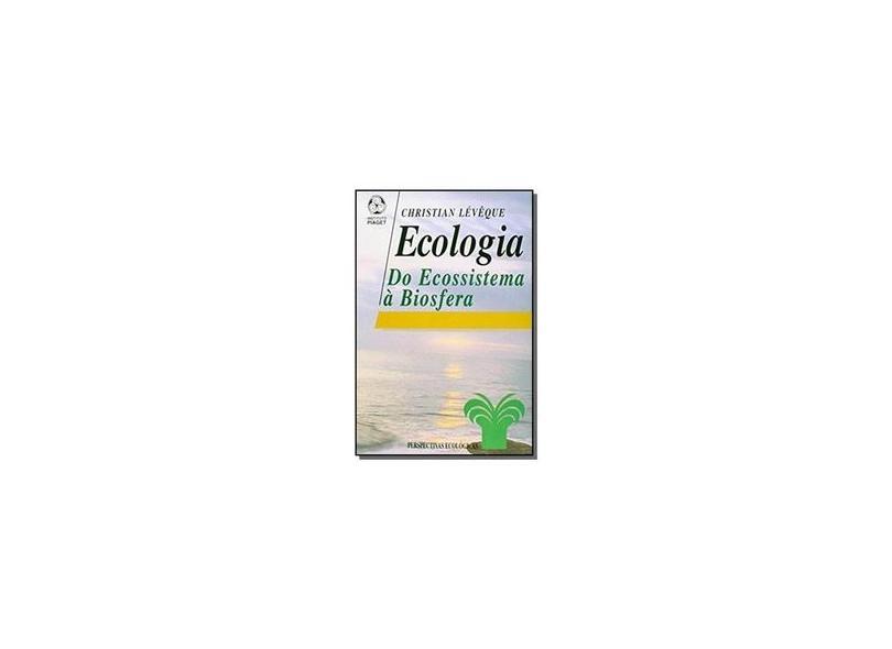 Ecologia. Do Ecossistema à Biosfera - Christian Lévêque - 9789727715572
