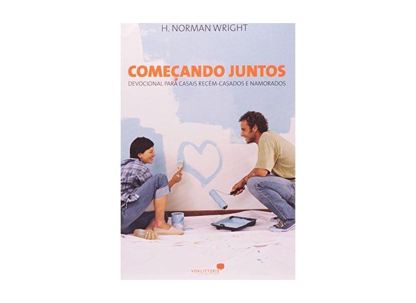 Começando Juntos: Devocional para Casais Recém-Casados e Namorados - H. Norman Wright - 9788524300370