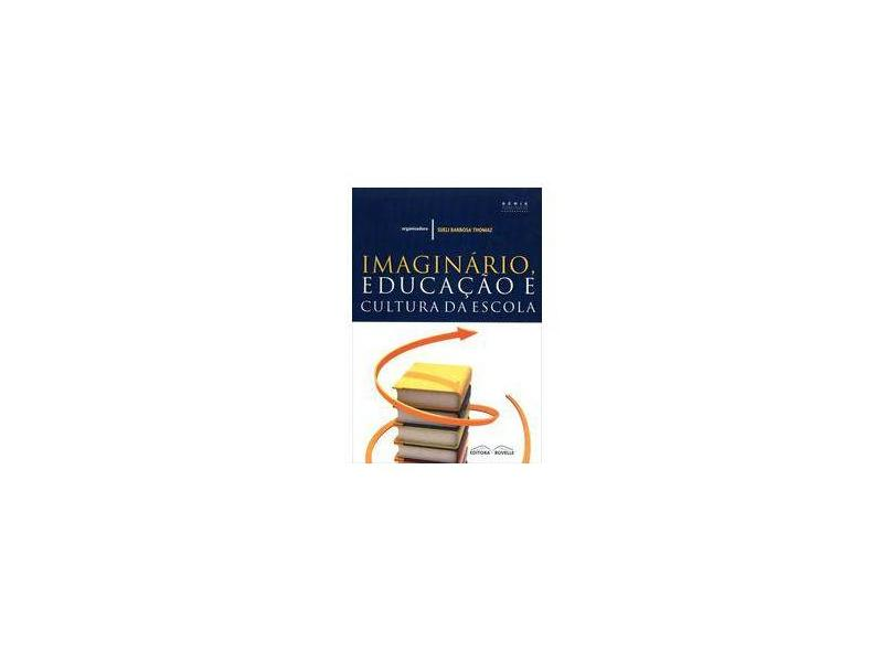 Imaginação, Educação e Cultura da Escola - Série Pedagógicos - Thomaz, Sueli Barbosa - 9788561521202