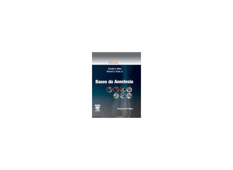 Bases da Anestesia - 6ª Ed. 2012 - Miller, Ronald D.; Pardo, Manuel C. - 9788535248579