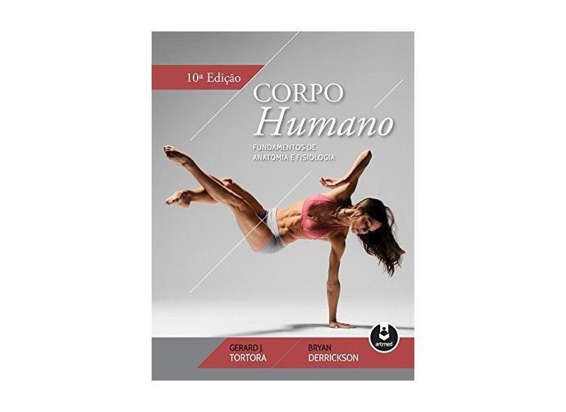 Corpo Humano. Fundamentos de Anatomia e Fisiologia - Gerard J. Tortora - 9788582713631