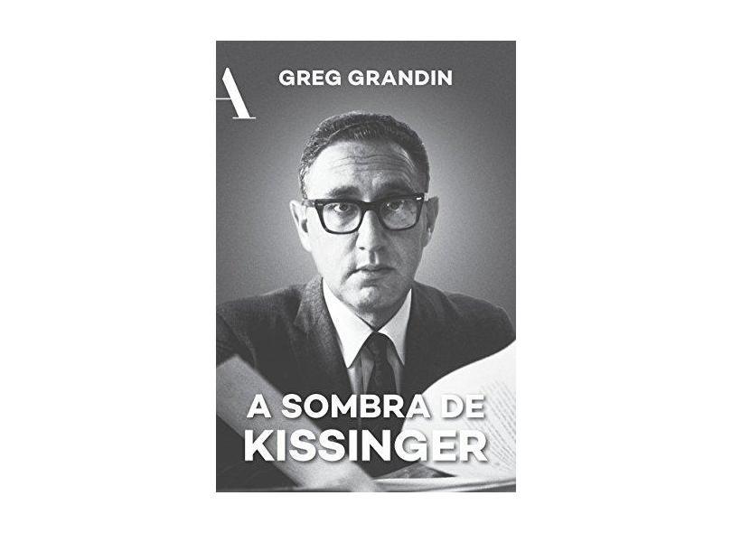 A Sombra de Kissinger - Greg Grandin - 9788569474265