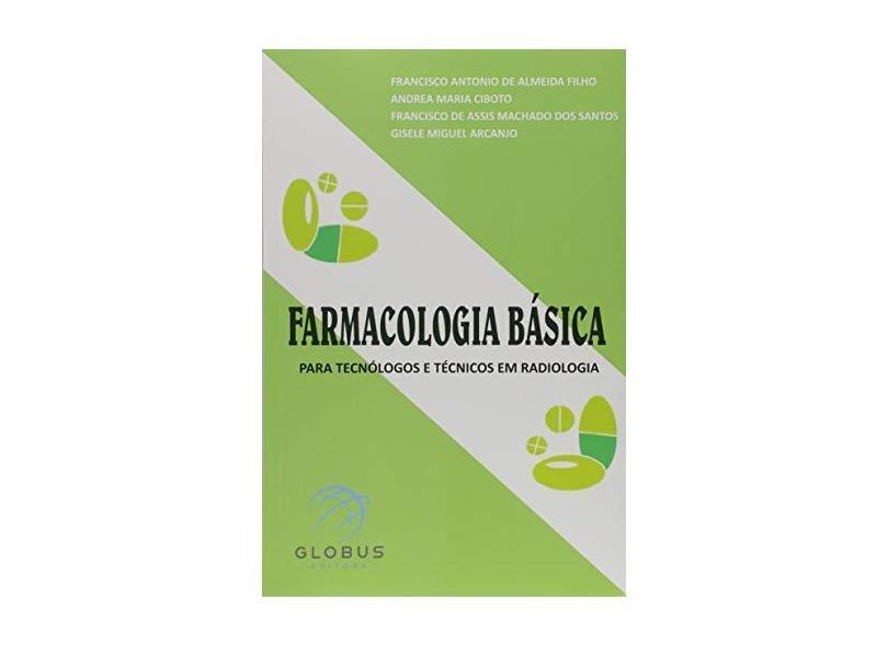 Farmacologia Básica Para Tecnólogos e Técnicos em Radiologia - Francisco Antonio De Almeida Filho - 9788579811364