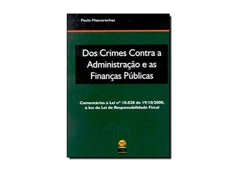 Dos Crimes Contra a Administração e as Finanças Públicas - Paulo Mascarenhas - 9788589043014