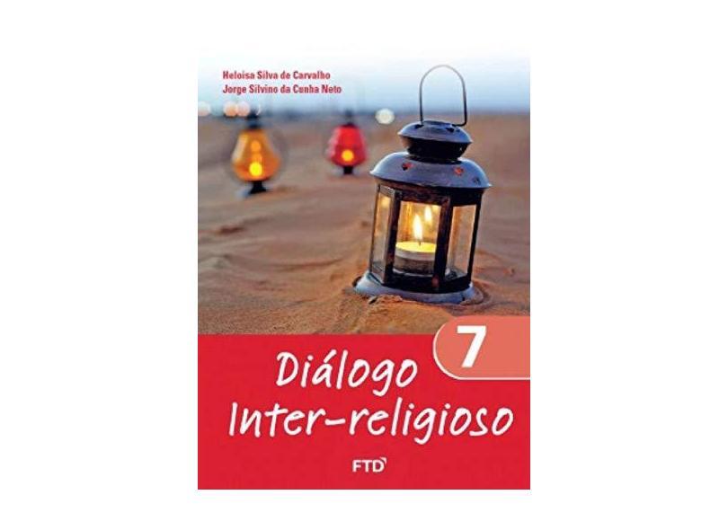 Diálogo Inter Religioso. 7º Ano - Heloisa Silva De Carvalho - 9788596016520
