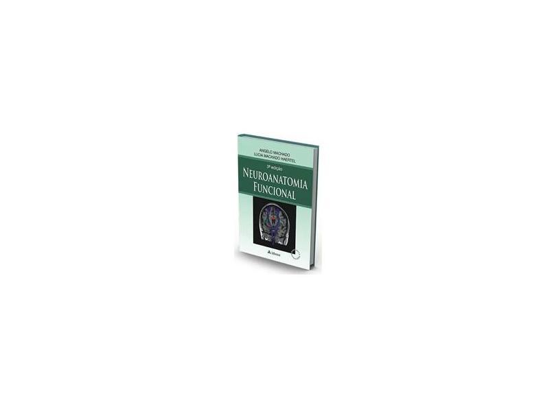 Neuroanatomia Funcional - Angelo Machado, Lucia Machado Haertel - 9788538804574