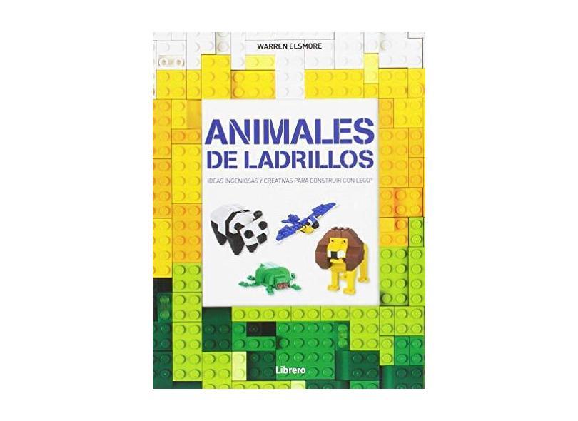 Animales de Ladrillos. Ideas Ingeniosas y Creativas Para Construir con Lego - Warren Elsmore - 9789089987990