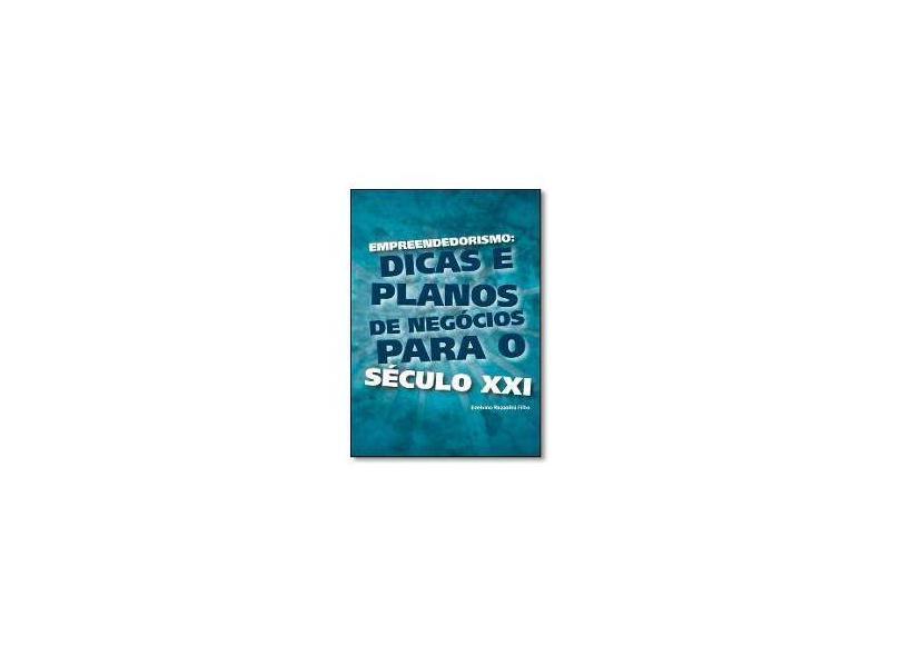 Empreendedorismo: dicas e planos de negócios para o século XXI - Edelvino Razzolini Filho - 9788565704717