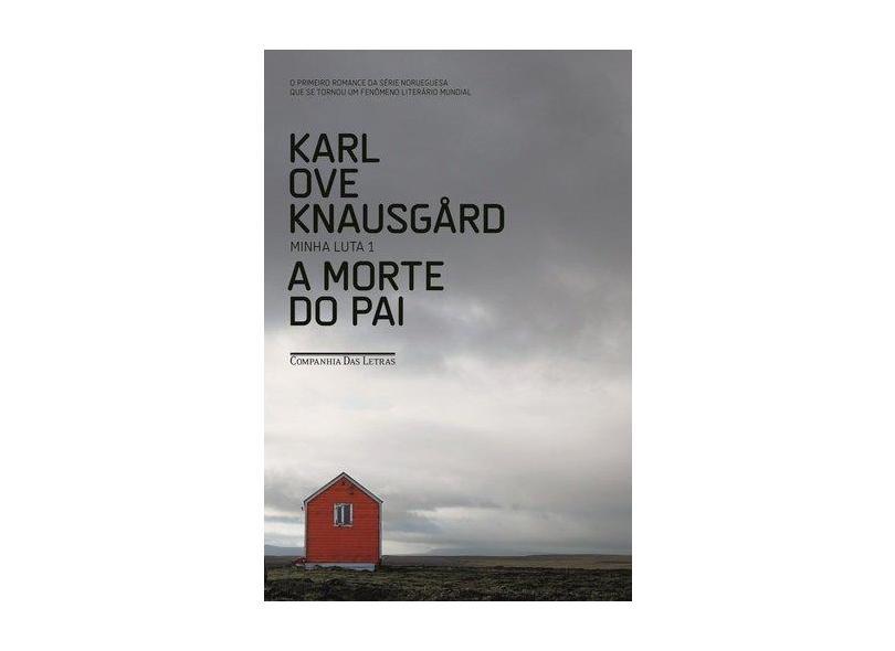 A Morte do Pai - Minha Luta 1 - 2ª Ed. 2015 - Knausgard, Karl Ove - 9788535925883