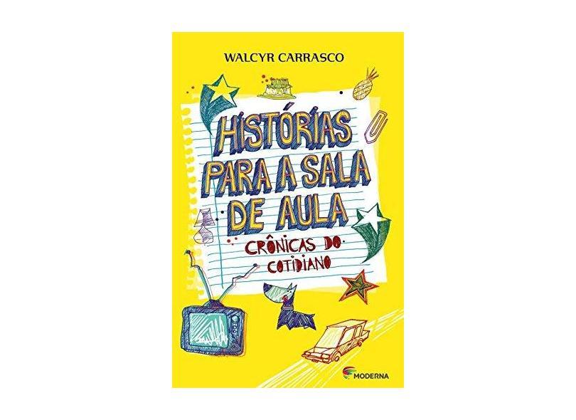 Histórias Para A Sala de Aula - Crônicas do Cotidiano - 2ª Ed. 2015 - Carrasco, Walcyr - 9788516095970