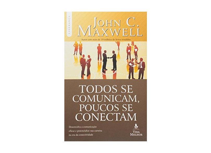 Todos Se Comunicam, Poucos Se Conectam - John C. Maxwell - 9788566997279