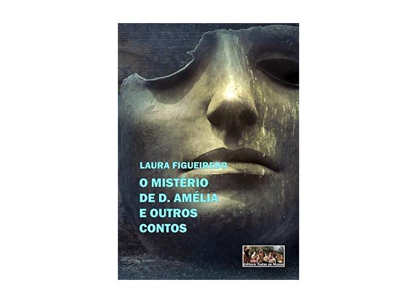 O Mistério de D. Amélia - Laura Figueiredo - 9788595830240