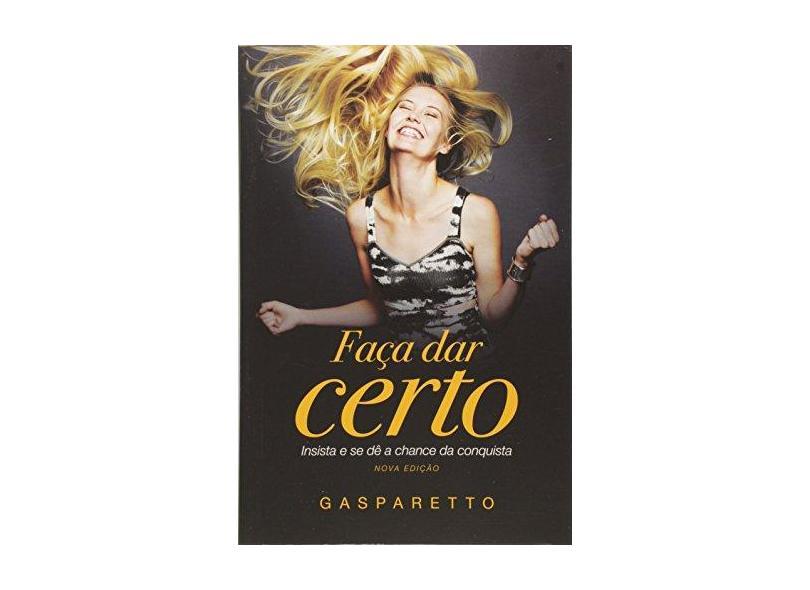 Faça Dar Certo - 2ª Ed. 2015 - Gasparetto, Luiz Antonio - 9788577224166