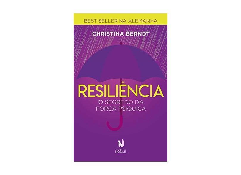 Resiliência - O segredo da força psíquica - Christina Berndt - 9788532657404