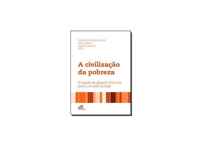 A Civilização da Pobreza. O Legado de Ignacio Ellacuría Para o Mundo de Hoje - Coleção Teorama - Francisco De Aquino Júnior - 9788535638394