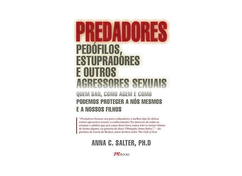 Predadores - Pedófilos , Estupradores e Outros Agressores Sexuais - Salter, Anna C. - 9788576800613