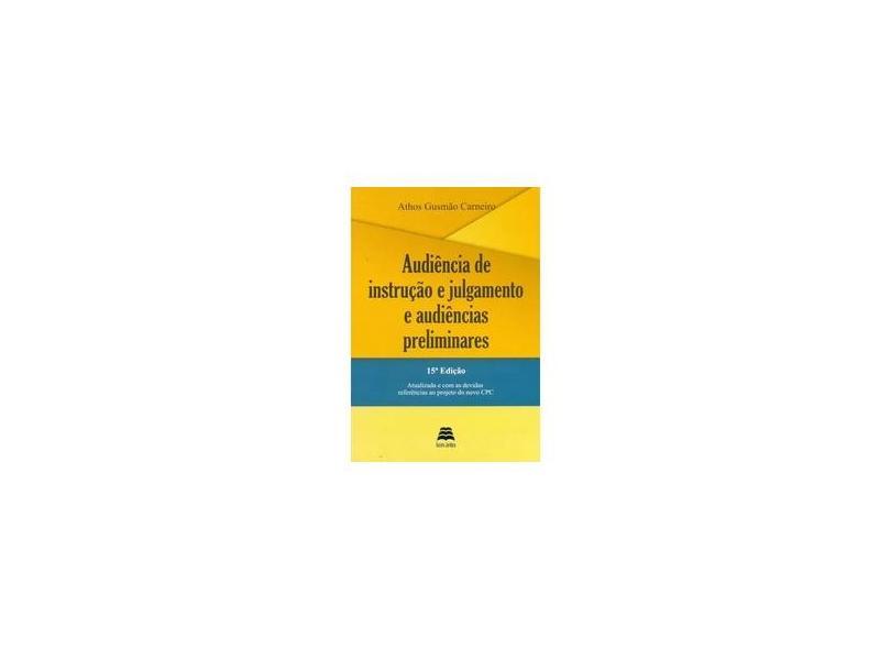 Audiência de Instrução e Julgamento e Audiência Preliminares -15ª Ed. 2014 - Carneiro, Athos Gusmão - 9788567426020