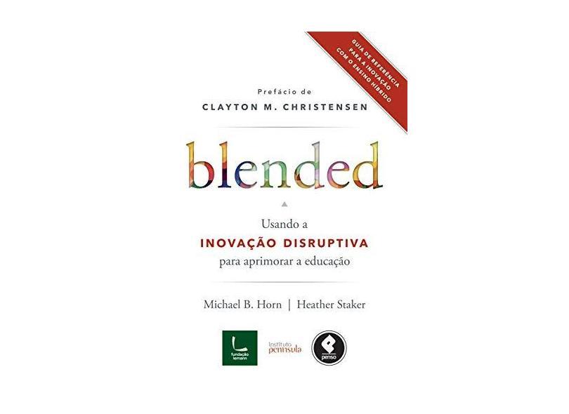 Blended. Usando a Inovação Disruptiva Para Aprimorar a Educação - Capa Comum - 9788584290444