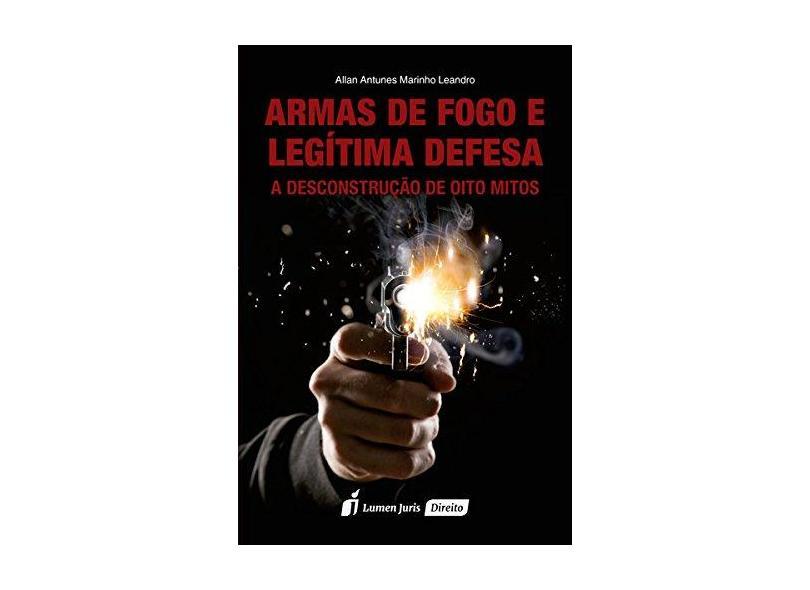 Armas de Fogo e Legítima Defesa - Allan Antunes Marinho Leandro - 9788584407668