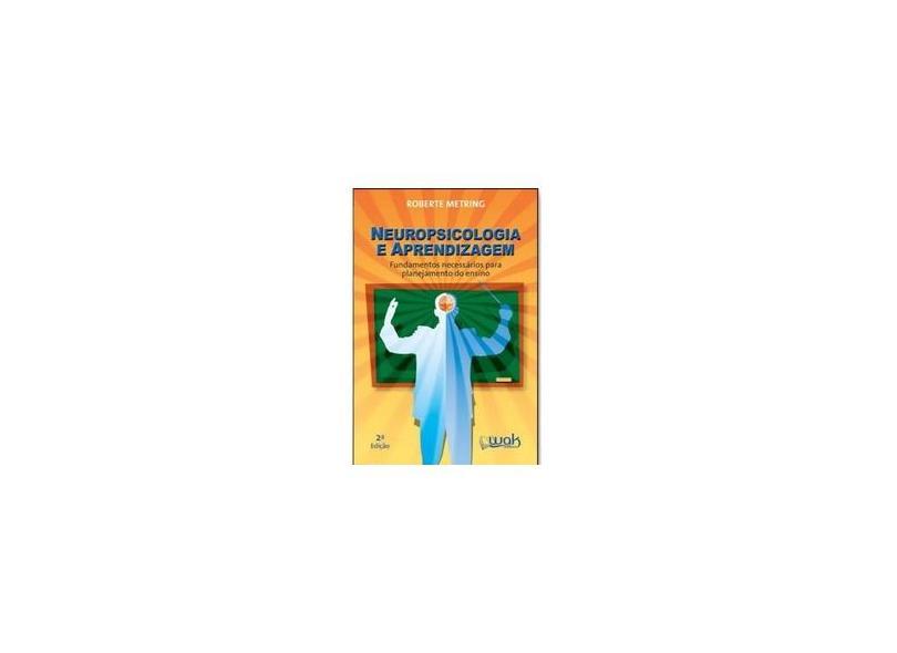 Neuropsicologia e Aprendizagem - Fundamentos Necessários para Planejamento do Ensino - Roberte Metring - 9788578541736