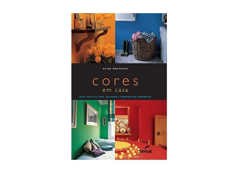 Cores Em Casa - Guia Prático Para Decorar e Harmonizar Ambientes - Westgate, Alice - 9788539610303