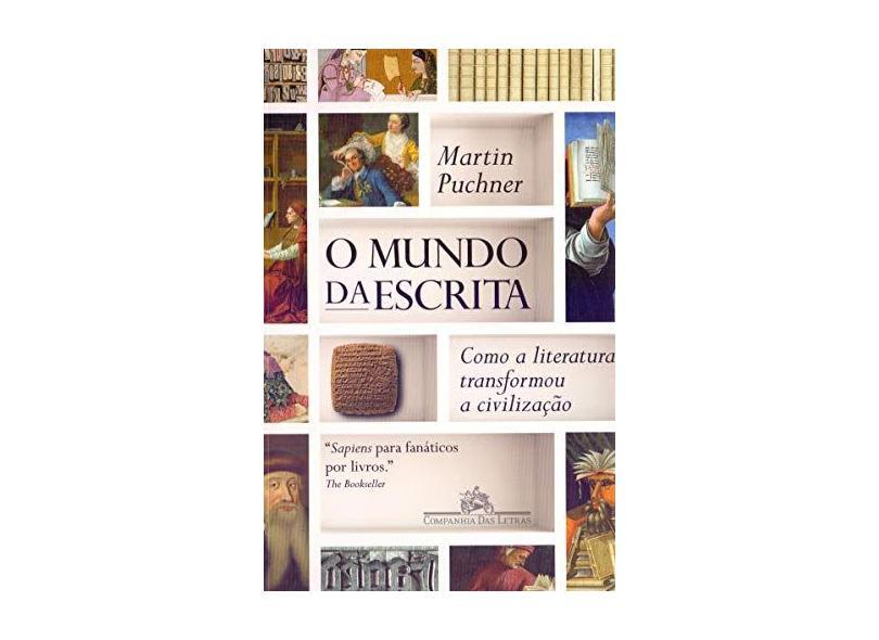 O mundo da escrita: Como a literatura transformou a civilização - Martin Puchner - 9788535932225
