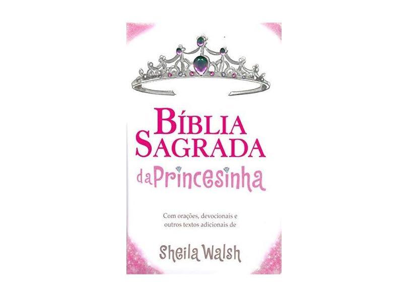 Bíblia Sagrada da Princesinha - Walsh, Sheila - 9788578602635