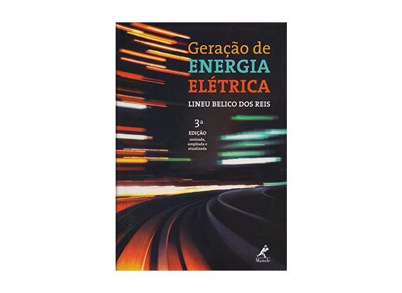 Geração de energia elétrica - Lineu Belico Dos Reis - 9788520451458
