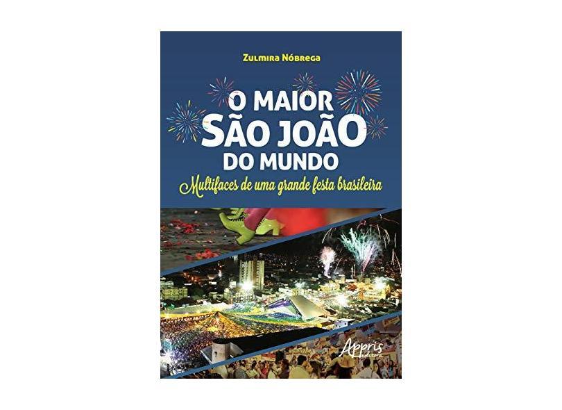 O Maior São João do Mundo. Multifaces de Uma Grande Festa Brasileira - Zulmira Nóbrega - 9788547310769