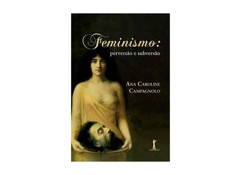 Feminismo: Perversão E Subversão - Ana Caroline Campagnolo - 9788595070547