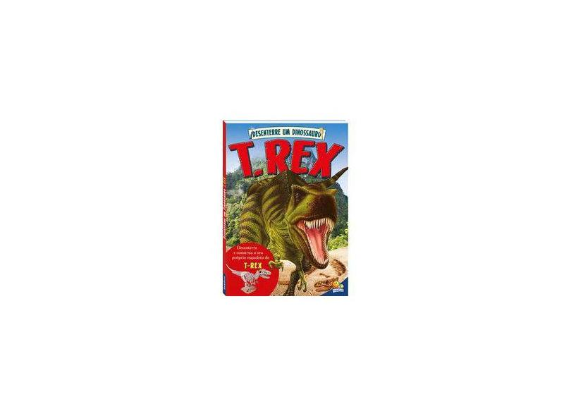 Desenterre Um Dinossauro - T-Rex - Publishing Limited,arcturus - 9788537638224