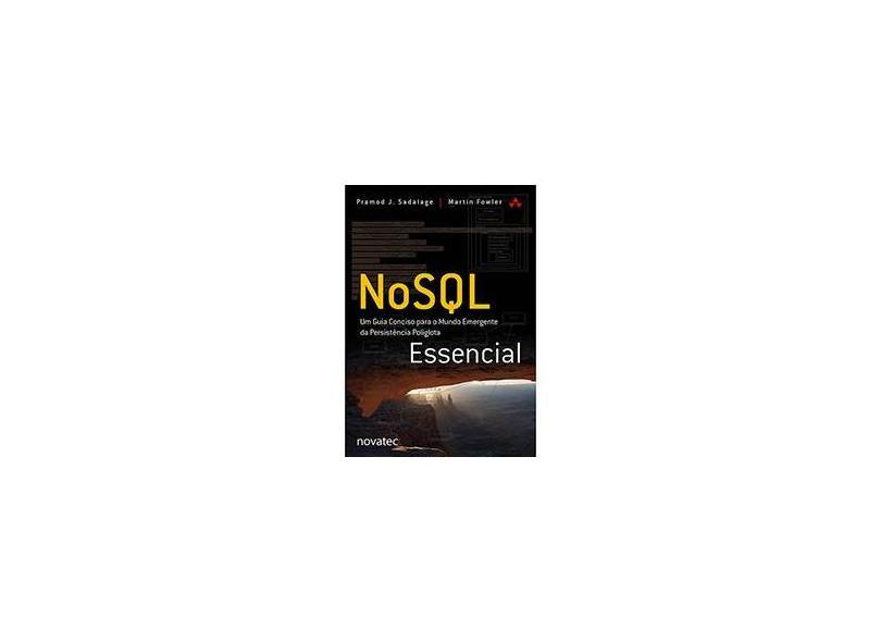 NoSQL Essencial: Um Guia Conciso Para O Mundo Emergente Da Persistência Poliglota - Martin Fowler - 9788575223383
