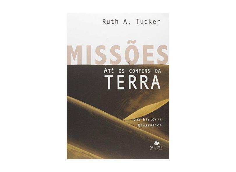 Missoes Ate Os Confins Da Terra - Ruth Tucker - 9788588315969