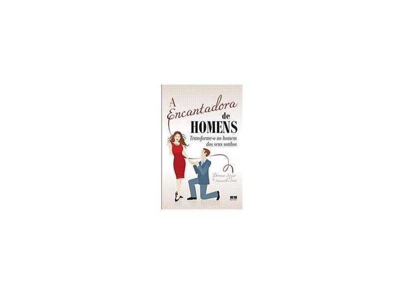 A Encantadora de Homens: Transforme-o no Homem dos Seus Sonhos - Samantha Brett, Donna Sozio - 9788576846307