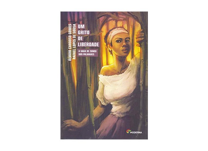 Um Grito de Liberdade - A Saga de Zumbi Dos Palmares - Álvaro Cardoso Gomes; Rafael Lopes De Sousa - 9788516102753