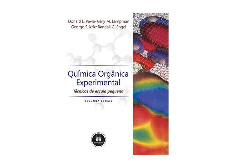 Química Orgânica Experimental - 2ª Ed. 2009 - Engel, Randall G.; Pavia, Donald L.; Kriz, George S.; Lampman, Gary M. - 9788577805150
