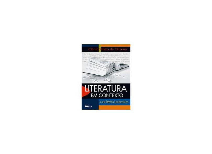 Literatura Em Contexto - Arte Literária Luso-brasileira - Vol. Único - Oliveira, Clenir Bellezi De - 9788532283207