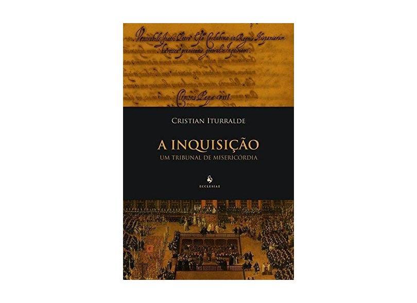 Inquisição, A: Um Tribunal de Misericórdia - Cristian Iturralde - 9788584910755