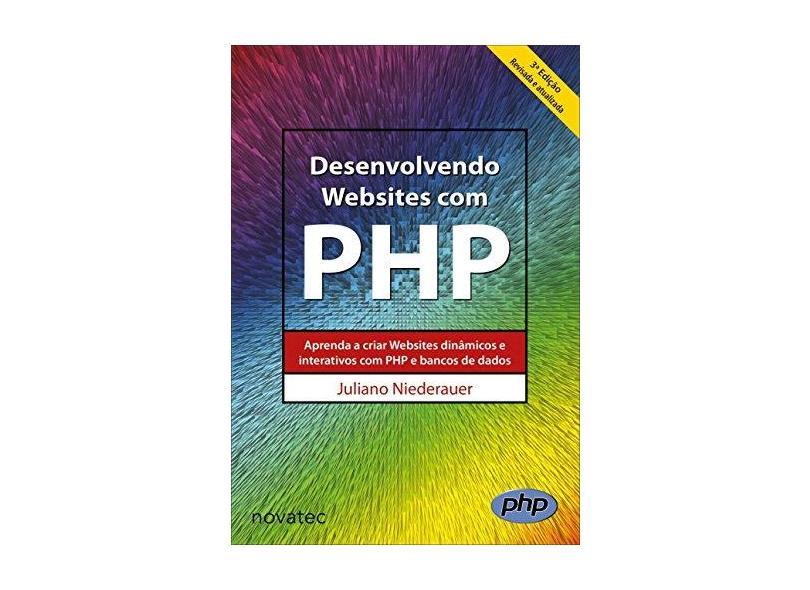 Desenvolvendo Websites Com Php: Aprenda a Criar Websites Dinâmicos e Interativos Com Php e Bancos de Dados - Juliano Niederauer - 9788575225349