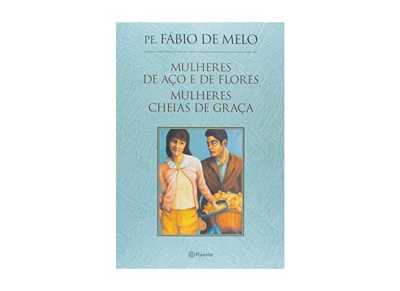 Mulheres de Aço e de Flores. Mulheres Cheias de Graça - Caixa - Fábio De Melo - 9788542206319