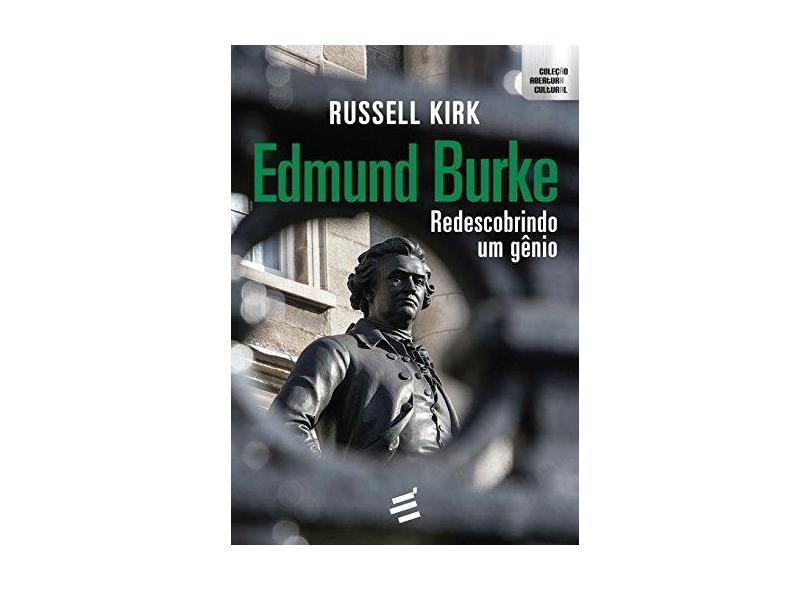 Edmund Burke - Redescobrindo Um Gênio - Brito, Márcia Xavier De; - 9788580332742