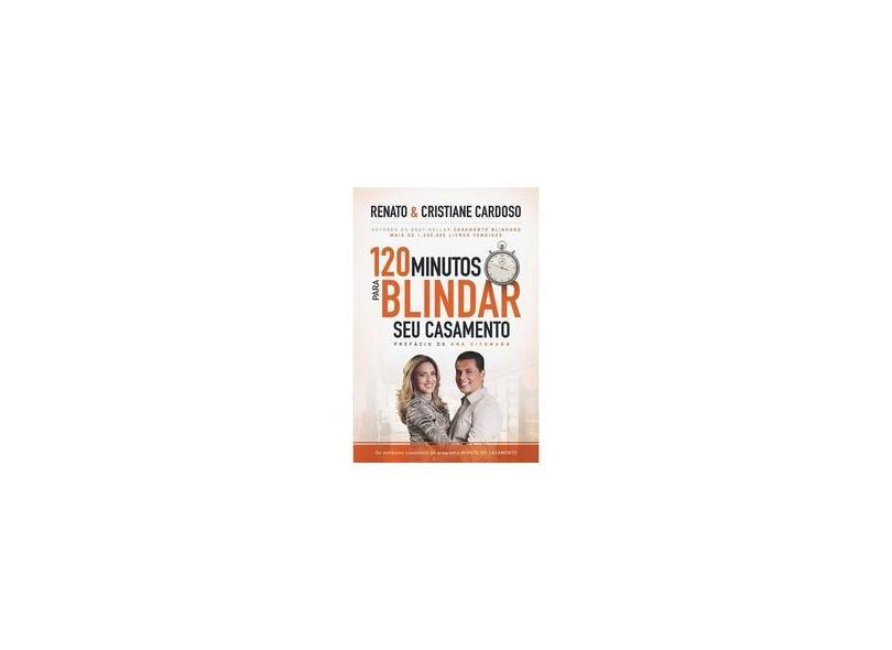 120 Minutos Para Blindar Seu Casamento - Renato & Cristiane Cardoso - 9788578605025
