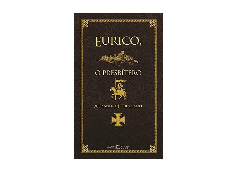 Eurico, o Presbítero - 2ª Ed. 2014 - Col. A Obra-Prima de Cada Autor - Herculano, Alexandre - 9788572329972